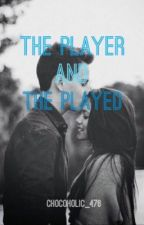 The Player and the Played by chocoholic_476