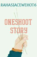 Oneshoot Stories Serial by rahasiacewehot6