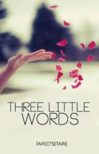 Three Little Words by faireetsetaire