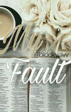 My Fault by blackvelvv