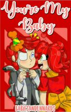 You're My Baby by BabiesAndEnnards