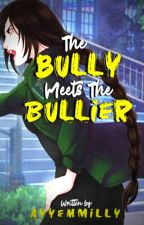 The Bully Meets The Bullier: L.O.V.E (Season II)  [On Going] by AyyemMilly