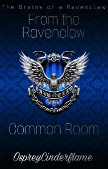 From the Ravenclaw Common Room - Osprey Cinderflame - Wattpad