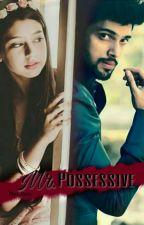 Mr. Possessive (Coming Soon) by Riya_Paru