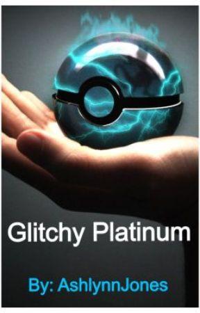 Glitchy Platinum (Pokémon Fanfiction) by AshlynnJones