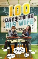 100 Days To Be His Wife by Pcy_ybm