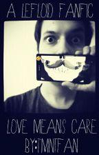 Love means care! ( Lefloid FF) by Tmntfan