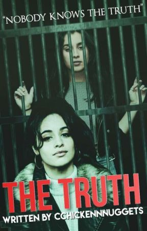 The Truth (Camren) by CchickenNnuggets