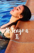 Te tengo a ti by AndreaLatorreBarco