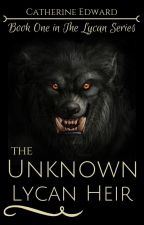 The Unknown Lycan Heir (1# The Lycan Series) ✔ by Catherine_Edward