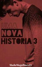 Uma nova historia - Livro 3 by MaduMagalhaes13