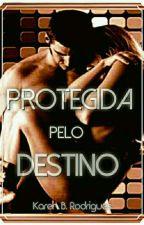 Protegida pelo Destino by Tucakaren