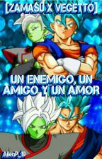 Un Enemigo, Un Amigo Y Un Amor [Zamasu X Vegetto] by AilenP_19