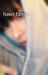 hawt family by hawtfam