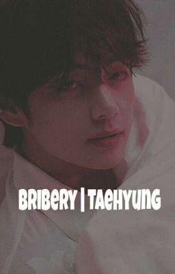 Đọc truyện [V-Trans] Bribery | Taehyung