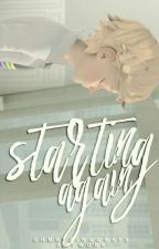 Starting Again {BOOK 2} by pepsiguana