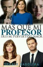 Mas Que Mi Profesor ¡Eres Mi Pervertido Amor! by CaroCaro21