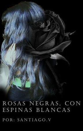 Rosas Negras Con Espinas Blancas Capitulo 3 Wattpad