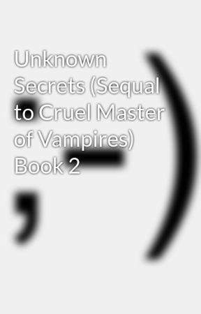 Unknown Secrets (Sequal to Cruel Master of Vampires) Book 2 by aystar85