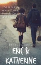 Eric & Katherine (Completed, Un-edited version) by MissYvy