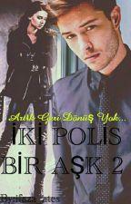 İKİ POLİS BİR AŞK 2 by feyzaates3