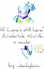 If love still here~[Undertale Nerd and Jock Au × Reader] by Jackyluvu