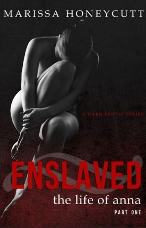 Enslaved: The Life of Anna, Part 1 (Dark Erotic Romance)  by MarissaHoneycutt