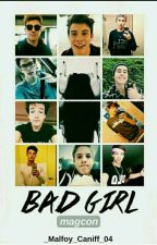 Bad girl //Magcon by _Malfoy_Caniff_04