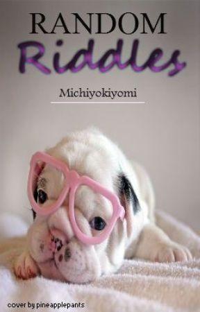 Random Riddles!! by michiyokiyomi