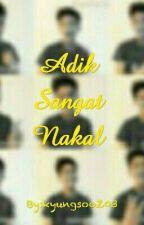 Adik Sangat Nakal by kyungsooZ03