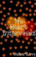 We Heart Interviews  by WeHeartLove