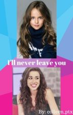 I'll Never Leave You by colleen_faberry