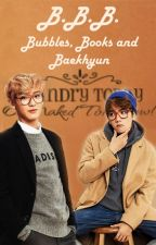 BBB - Bubbles, Books and Baekhyun (ChanBaek/BaekYeol) by Ryunick