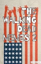 The Walking Dead Memes 2 by wriitingstuff