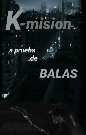 K-Mision: A prueba de balas by YourLorelei