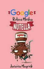 Google Roubou Minha NUTELLA {Rants} by NutellaMay_-