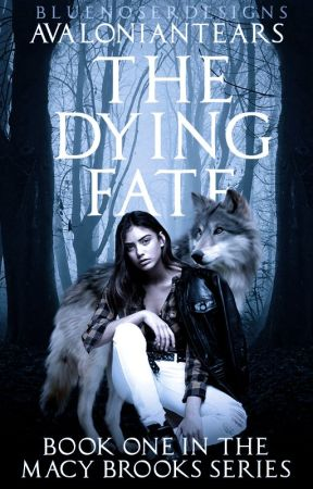 The Dying Fate  by AvalonianTears