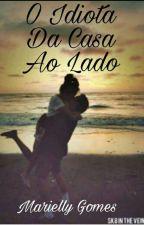 O Idiota Da Casa Ao Lado by Mari_Sousa9