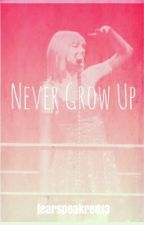 Never Grow Up: A Taylor Swift Fanfiction by fearspeakred13