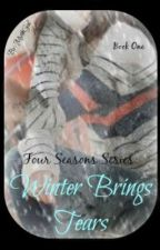 Four Seasons Series: Winter Brings Tears (Book 1) (On Hold) by MythGal