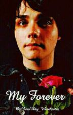 MY FOREVER (Gerard Way Fanfic. ) by Iero_Ren_Winchester