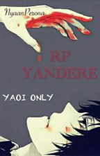 RP Yandere... ♡ YAOI ONLY! [complet] by NyaanPerona