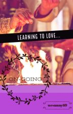 LEARNING TO love... (ON GOING - updates regularly!) by wesunny69