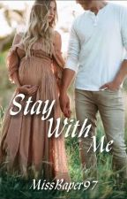 Stay With Me (Completed)  by MissBaper97