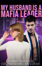 My Husband Is A Mafia Leader by GiveMeSomeLoveDust
