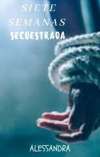 7 semanas secuestrada [(COMPLETA)] by zherlokita2016