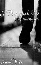¿Por Qué Él? (Wigetta, Fargetta) by XxAlienigenaXx