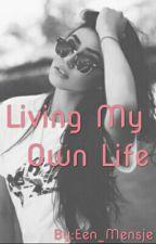 Living My Own Life (Voltooid) by Een_Mensje