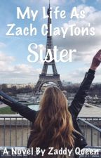 My Life As Zach Clayton's Sister by ZaddyQueen