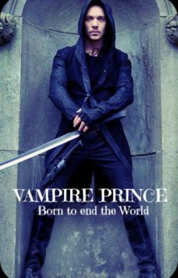 [ON HOLD] VAMPIRE PRINCE: Born to end the World